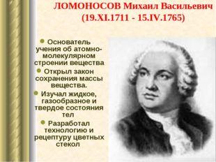 ЛОМОНОСОВ Михаил Васильевич (19.XI.1711 - 15.IV.1765) Основатель учения об ат