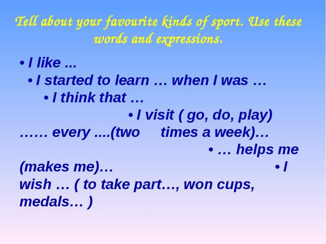 Tell about your favourite kinds of sport. Use these words and expressions. •...
