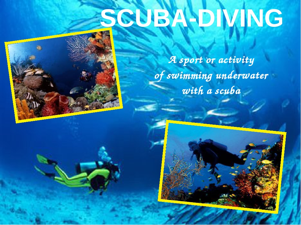 SCUBA-DIVING A sport or activity of swimming underwater with a scuba