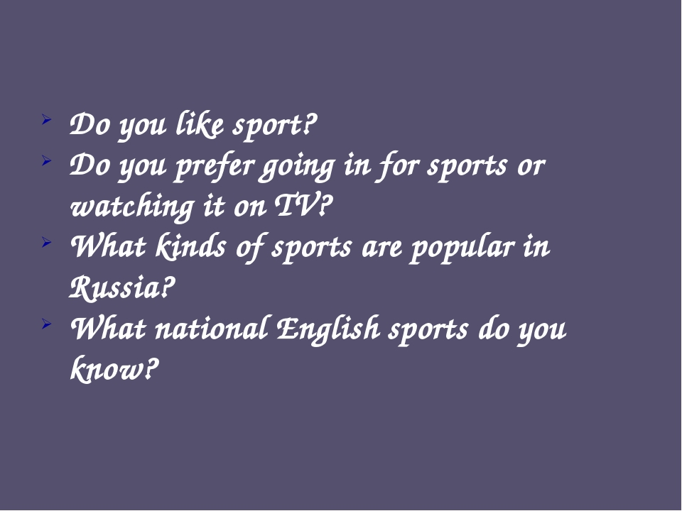 Do you like sport? Do you prefer going in for sports or watching it on TV? Wh...
