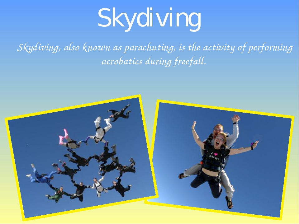 Skydiving, also known as parachuting, is the activity of performing acrobatic...