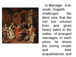 InMarriage à-la-mode,Hogarth challenges the ideal view that the rich live