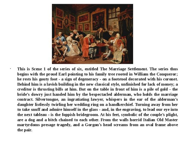 This is Scene 1 of the series of six, entitled The Marriage Settlement. The s...
