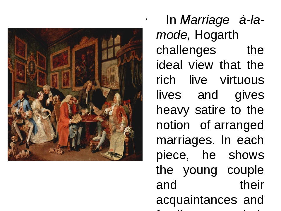 InMarriage à-la-mode,Hogarth challenges the ideal view that the rich live...