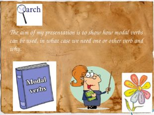 The aim of my presentation is to show how modal verbs can be used, in what ca