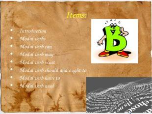 Items: Introduction Modal verbs Modal verb can Modal verb may Modal verb must