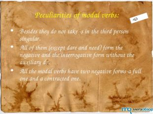 Peculiarities of modal verbs: Besides they do not take -s in the third person