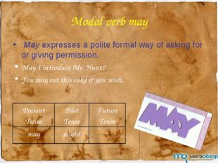 Modal verb may May expresses a polite formal way of asking for or giving perm
