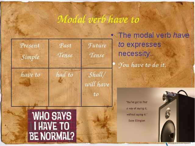 Modal verb have to The modal verb have to expresses necessity. You have to do...