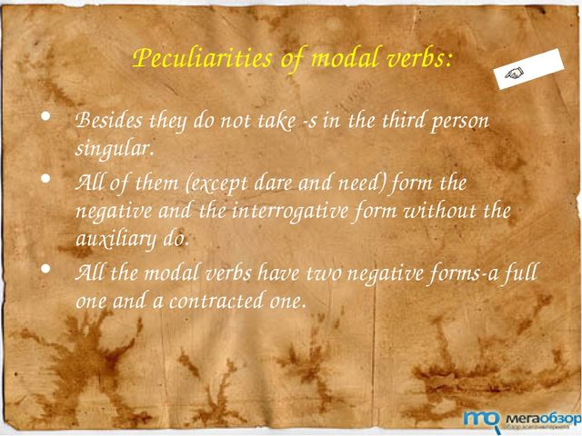 Peculiarities of modal verbs: Besides they do not take -s in the third person...