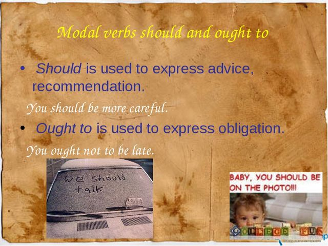 Modal verbs should and ought to Should is used to express advice, recommendat...
