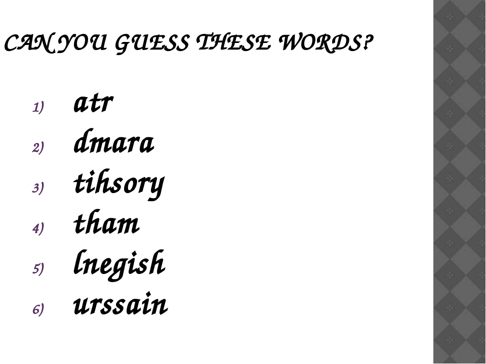 CAN YOU GUESS THESE WORDS? atr dmara tihsory tham lnegish urssain