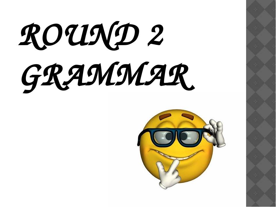 ROUND 2 GRAMMAR