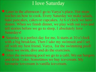 I love Saturday Later in the afternoon I go to Varya's place. Her mum teache