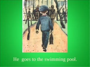 He goes to the swimming pool.