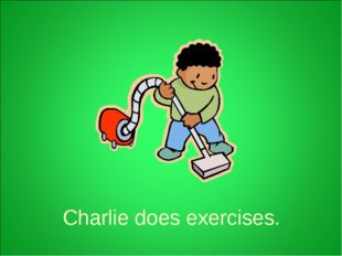 Charlie does exercises.