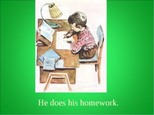 He does his homework.