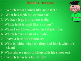 Riddles. Загадки Which letter sounds like an insect? 2. What has teeth but ca
