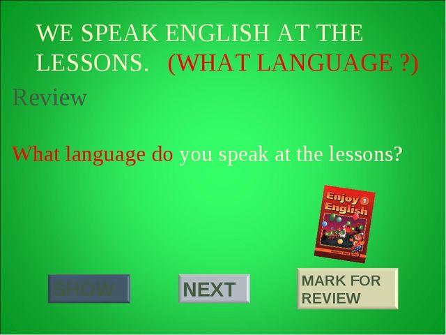 WE SPEAK ENGLISH AT THE LESSONS. (WHAT LANGUAGE ?) What language do you speak...