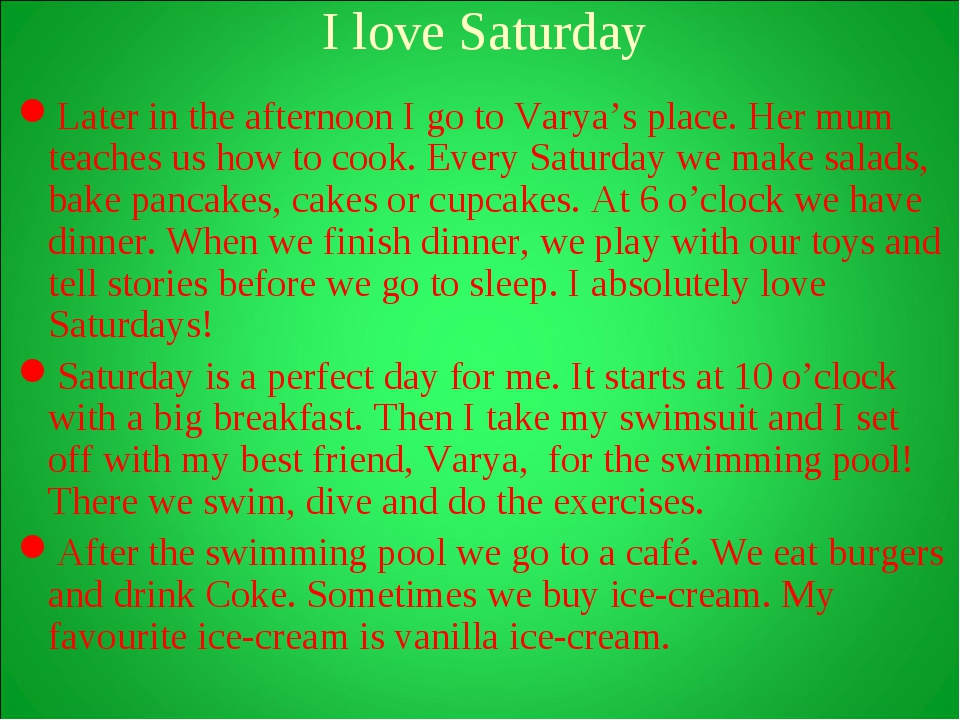 I love Saturday Later in the afternoon I go to Varya's place. Her mum teache...
