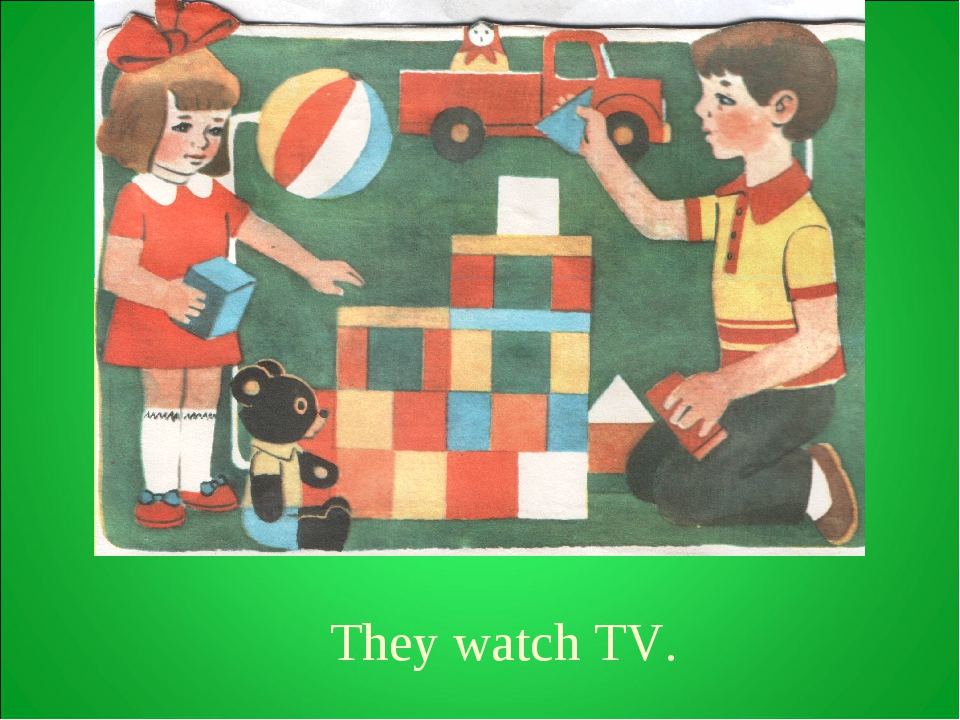 They watch TV.
