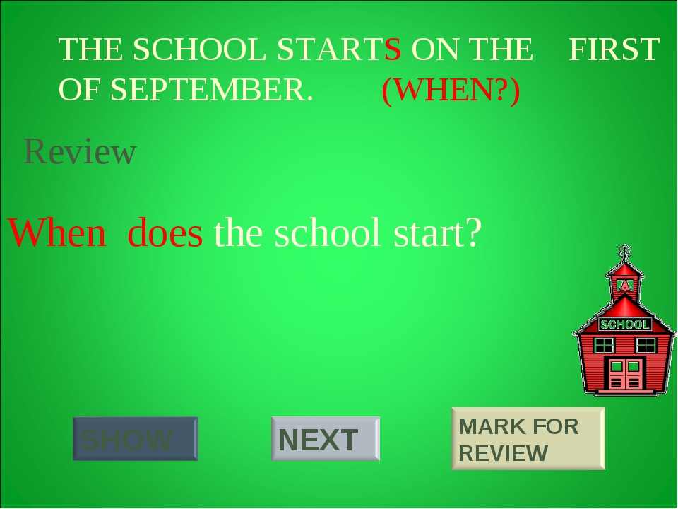 THE SCHOOL STARTS ON THE FIRST OF SEPTEMBER. (WHEN?) When does the school sta...