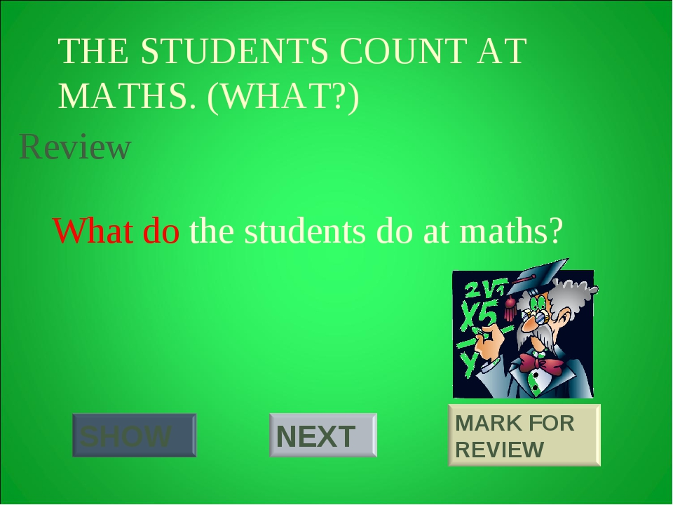 THE STUDENTS COUNT AT MATHS. (WHAT?) What do the students do at maths? Review