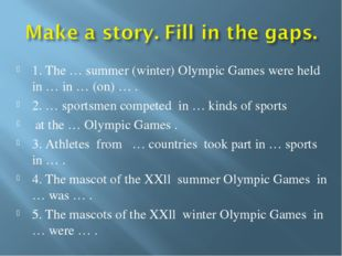 1. The … summer (winter) Olympic Games were held in … in … (on) … . 2. … spor