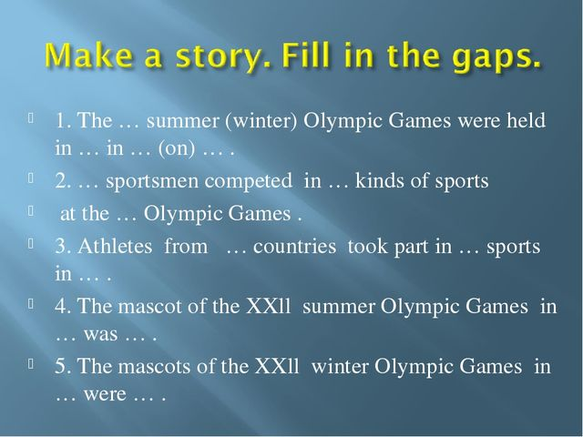 1. The … summer (winter) Olympic Games were held in … in … (on) … . 2. … spor...