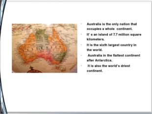 Australia is the only nation that occupies a whole continent. It' s an islan