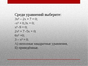 Среди уравнений выберите: 3х² – 2х + 7 = 0; -х² + 0,3х = 0; х² -9 = 0; 2х² +
