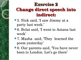 Exercise 2 Change direct speech into indirect: 5. Nick said, 'I saw Jimmy at