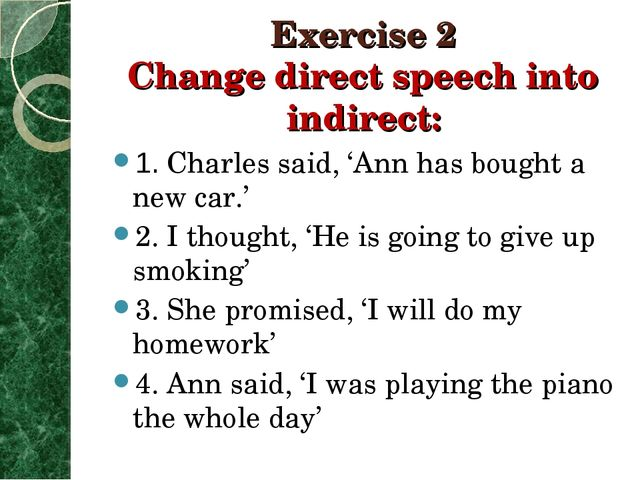 Exercise 2 Change direct speech into indirect: 1. Charles said, 'Ann has boug...