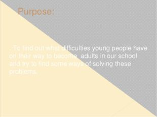 Purpose: . To find out what difficulties young people have on their way to be