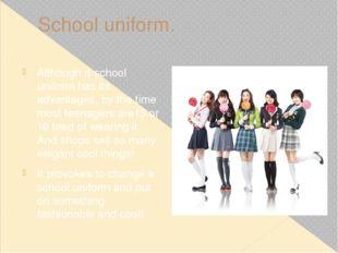 School uniform. Although a school uniform has its advantages, by the time mos