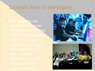 Leisure time of teenagers' Our parents are sure that the most teenagers' acti