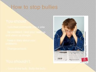 How to stop bullies You should: . Turn their comments into a joke. . Be confi