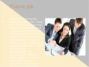 Future job The things which worries teenagers a lot is their future job. Youn