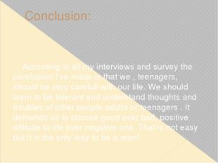 Conclusion: According to all my interviews and survey the conclusion I've mad