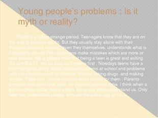Young people's problems : Is it myth or reality? Youth is a rather strange pe