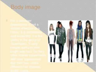 Body image For a teenager appearance is not a simple reflection in a mirror.