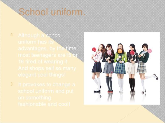 School uniform. Although a school uniform has its advantages, by the time mos...