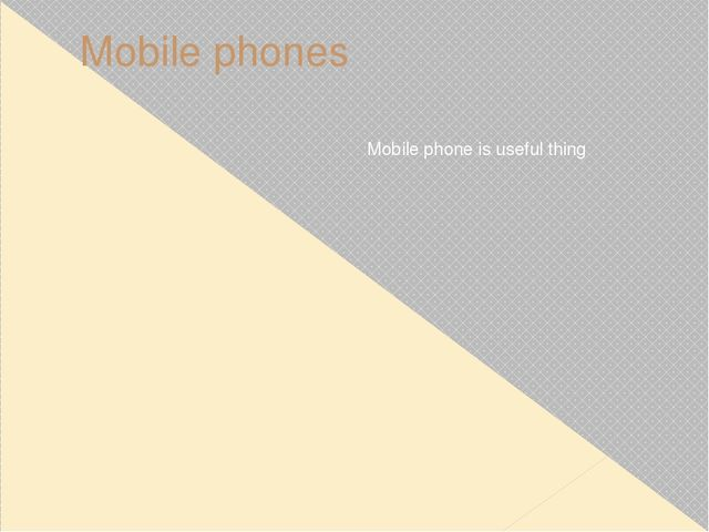 Mobile phones Mobile phone is useful thing