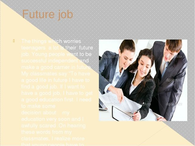 Future job The things which worries teenagers a lot is their future job. Youn...