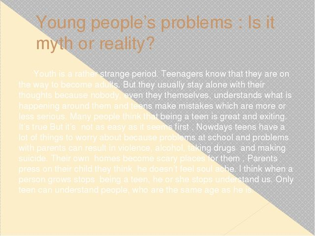 Young people's problems : Is it myth or reality? Youth is a rather strange pe...