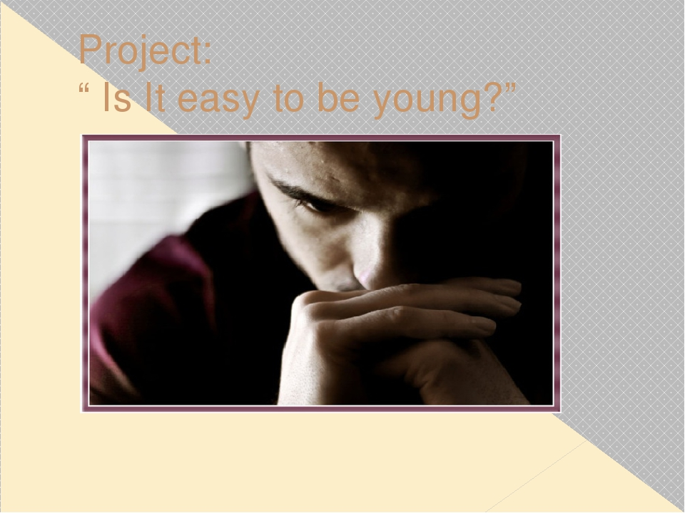"""Project: """" Is It easy to be young?"""" Researcher: Magomedov M. 10th grade Tutor..."""