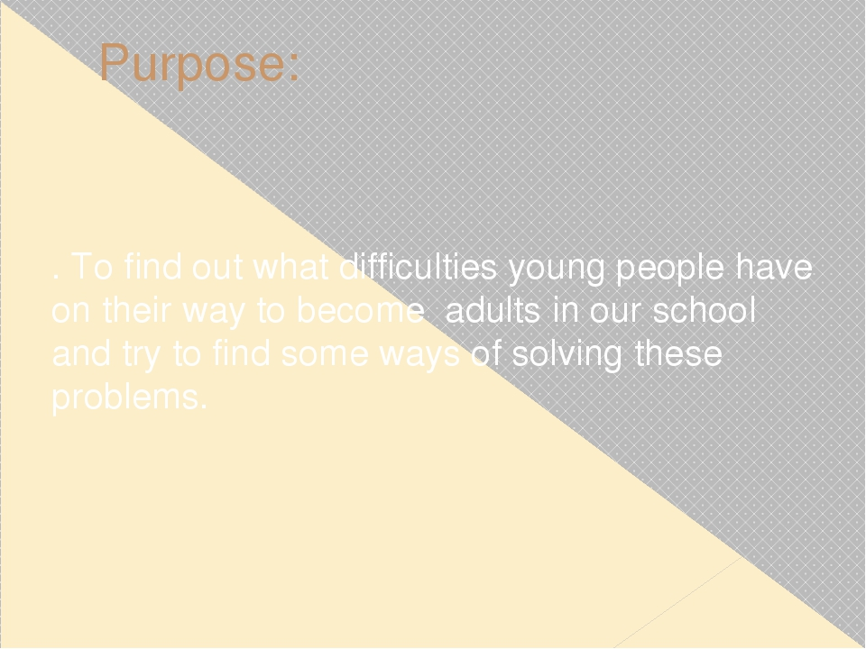 Purpose: . To find out what difficulties young people have on their way to be...