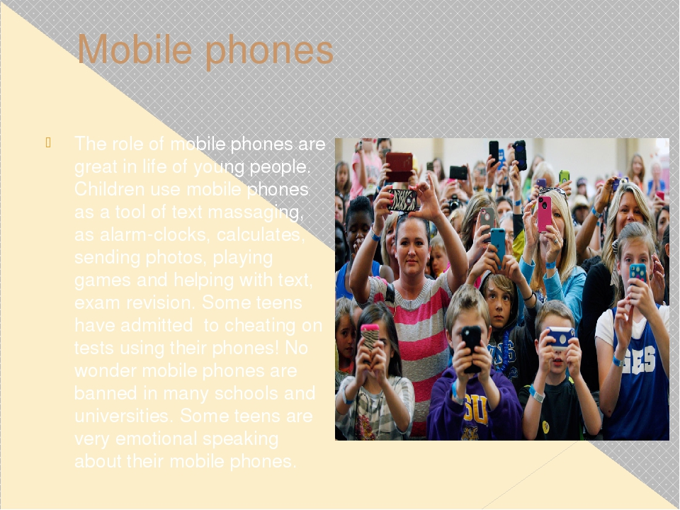 Mobile phones The role of mobile phones are great in life of young people. Ch...