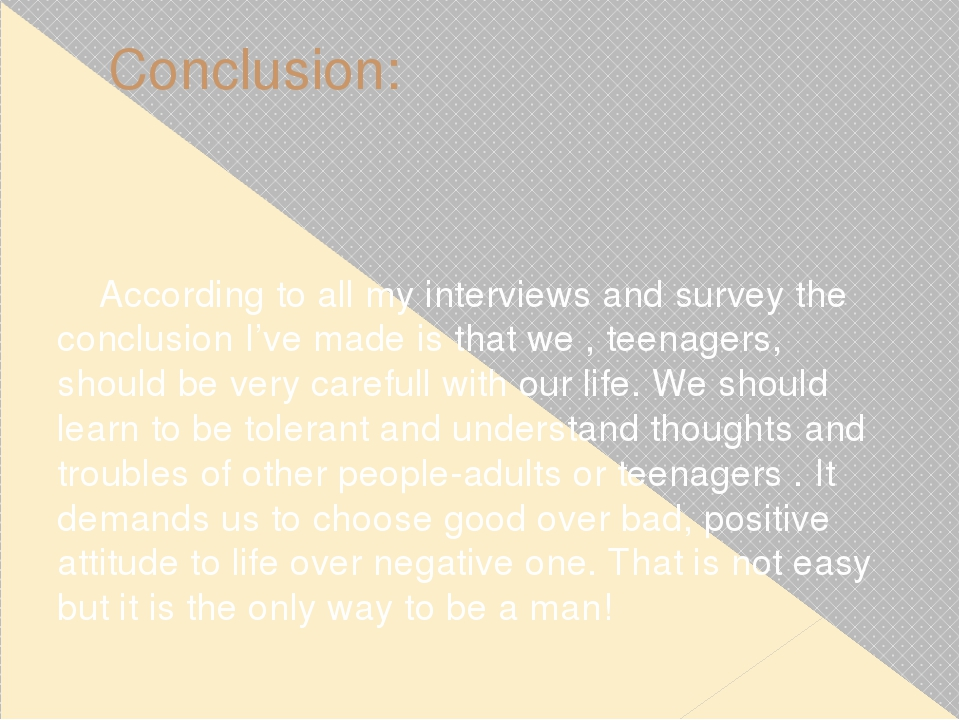Conclusion: According to all my interviews and survey the conclusion I've mad...