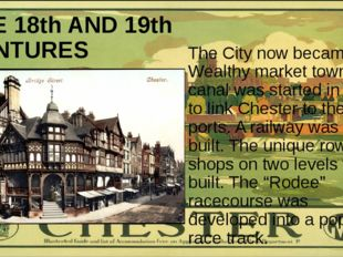 THE 18th AND 19th CENTURES The City now became a Wealthy market town. A canal